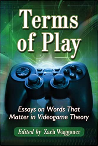 terms of play essays on words that matter in videogame theory  terms of play essays on words that matter in videogame theory zach waggoner 9780786469703 com books