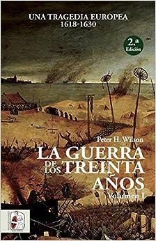 La Guerra de los Treinta Años. Una tragedia europea I. 1618 - 1630