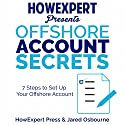 Offshore Account Secrets: 7 Steps to Set Up Your Offshore Account Audiobook by  HowExpert Press, Jared Osbourne Narrated by Sean Lenhart