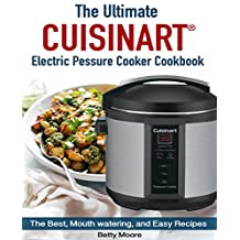 The Ultimate  Cuisinart Electric Pressure Cooker Cookbook: The Best, Mouth watering, and Easy Recipes for Everyday