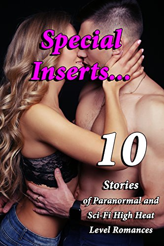 Special Inserts…10 Stories of Paranormal and Sci-Fi High Heat Level Romances