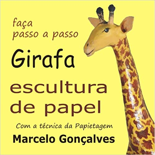 Epub ebook free download Girafa de papel. Faca passo a passo com a técnica da papietagem (Portuguese Edition) B009JUQ5II in Irish FB2