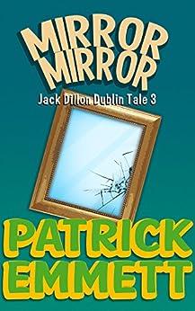Mirror Mirror (Jack Dillon Dublin Tale Book 3) by [Emmett, Patrick, Faricy, Mike]