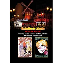 Moulin Rouge. History, Stars, Shows, Posters, Photos Album and Parisian Life. Vol.1