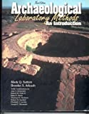 Archaeological Laboratory Methods : An Introduction, Sutton, Mark Q. and Arkush, Brooke S., 0787281530