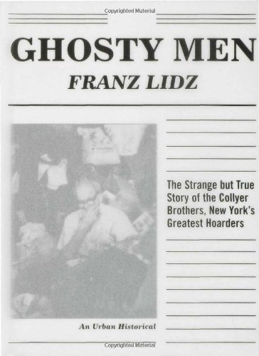 Ghosty Men: The Strange but True Story of the Collyer Brothers and My Uncle Arthur, New York's Greatest Hoarders (An Urb