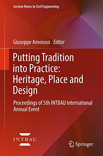 (Putting Tradition into Practice: Heritage, Place and Design: Proceedings of 5th INTBAU International Annual Event (Lecture Notes in Civil Engineering))