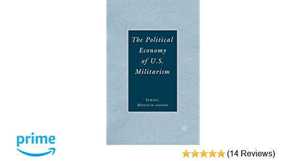 The Political Economy of U.S. Militarism: Ismael Hossein ...
