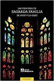 Las vidrieras de la Sagrada Familia de Joan Vila-Grau: Amazon.es: Vila Rovira, Anna, Vila Desclòs, Antoni, Miró, Fèlix, Desquens, Quim, Sagalés, Jordi, Vila, Eusebi: Libros