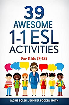39 Awesome 1-1 ESL Activities: For Kids (7-13) by [Bolen, Jackie, Booker Smith, Jennifer]