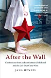 After the Wall: Confessions from an East German Childhood and the Life that Came Next