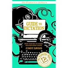 The Productive Author's Guide to Dictation: Speak Your Way to Higher (and Healthier!) Word Counts (The Productive Author's Guide to Writing Book 1)