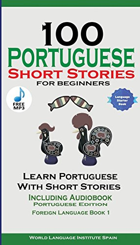 100 Portuguese Short Stories for Beginners Learn Portuguese with Stories Including Audiobook: Portuguese Edition Foreign Language Book 1 by Christian Stahl