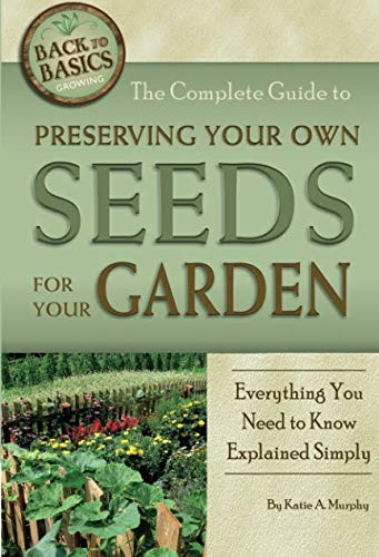 The Complete Guide to Preserving Your Own Seeds for Your Garden  Everything You Need to Know Explained Simply (Back to B