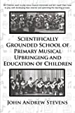 Scientifically Grounded System of Elementary Musical Education of Children, John Andrew Stevens, 146919659X