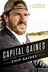 Capital Gaines: Smart Things I Learned Doing Stupid Stuff Hardcover