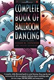 Complete Book of Ballroom Dancing, Richard M. Stephenson, 0385424167