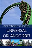 The Independent Guide to Universal Orlando 2017 (Travel Guide)