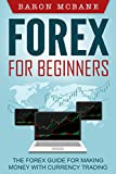 Forex: for Beginners: The Forex Guide for Making Money with Currency Trading (Forex Trading, Investing)