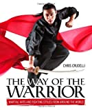 The Way of the Warrior: Martial Arts and Fighting Styles from Around the World by Crudelli, Chris (2008) Hardcover