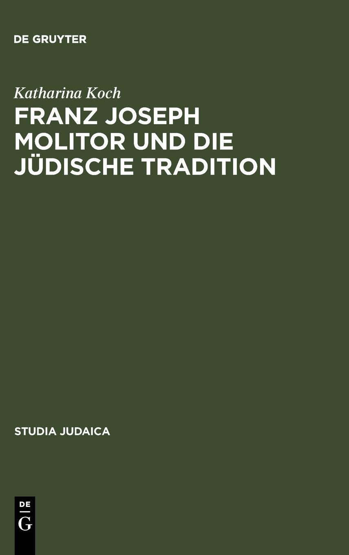 """Read Online Franz Joseph Molitor und die jüdische Tradition: Studien zu den kabbalistischen Quellen der """"Philosophie der Geschichte"""". Mit einem Anhang ... Schelling (Studia Judaica) (German Edition) ebook"""