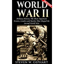 World War 2: The Most Important Events, Leaders and Battles That Shaped the Second World War (2nd World War, Hitler, Holocaust, Luftwaffe, Barbarossa, Mussolini, UBoats, Hiroshima Book 1)