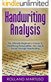 Handwriting Analysis!: The Ultimate Beginner's Course To Identifying Personalities, Sex, Lies & Trends Through Handwriting (Improve Handwriting, Penmanship, Handwriting Analysis, Typography)