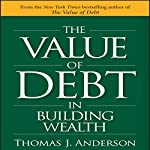 The Value of Debt in Building Wealth | Thomas J. Anderson