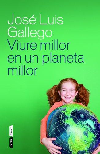 Descargar Libro Viure Millor En Un Planeta Millor José Luis Gallego