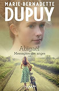 Abigaël : messagère des anges 02, Dupuy, Marie-Bernadette