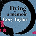 Dying: A Memoir Audiobook by Cory Taylor Narrated by Susan Stafford