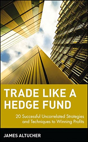 Trade Like a Hedge Fund: 20 Successful Uncorrelated Strategies and Techniques to Winning Profits by Wiley