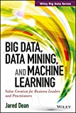 Big Data, Data Mining and Machine Learning (WILEY Big Data Series)