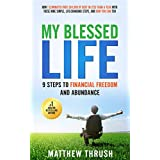 My Blessed Life: 9 Steps to Financial Freedom and Abundance