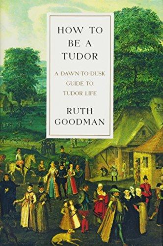 How To Be a Tudor – A Dawn–to–Dusk Guide to Tudor Life