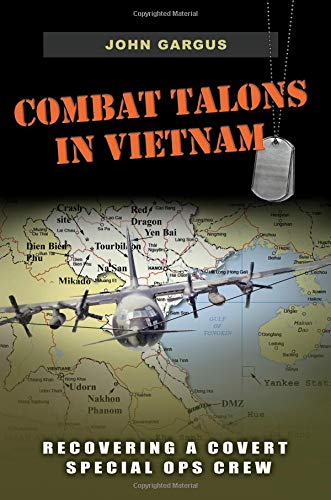 (Combat Talons in Vietnam: Recovering a Covert Special Ops Crew (Williams-Ford Texas A&M University Military History Series))
