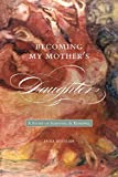 img - for Becoming My Mother's Daughter: A Story of Survival and Renewal (Life Writing) book / textbook / text book