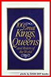 '100 GREAT KINGS, QUEENS AND RULERS OF THE WORLD'