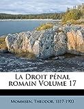 La Droit p?nal romain Volume 17, Mommsen Theodor 1817-1903, 1172641366