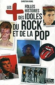 Les plus folles histoires des idoles du rock et de la pop par Christian Vignol