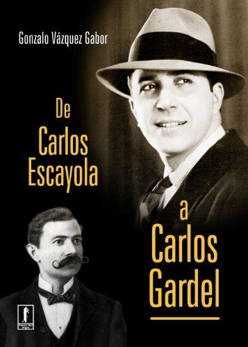 Descargar Libro De Carlos Escayola A Carlos Gardel Gonzalo VÁzquez Gabor