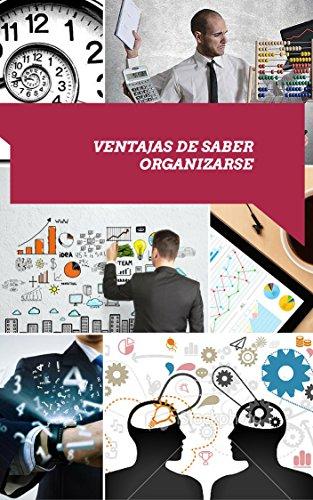 Descargar Libro Ventajas De Saber Como Organizarse: Las Claves Para Ser Más Organizado De Miguel A. Miguel A. De La Vega