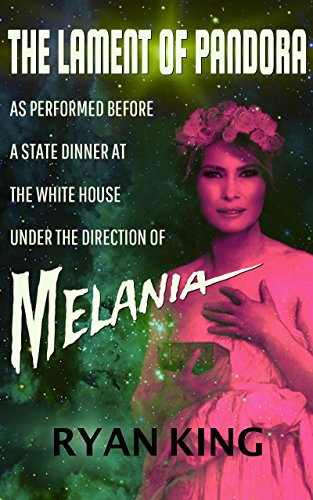 Dinner White House (The Lament of Pandora as Performed Before a State Dinner at the White House Under the Direction of Melania: A Drama in Seven Scenes)