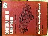 Ford Cortina Mk.III 1300, 1600 Owner's Workshop Manual (Classic Reprint Series: Owner's Workshop Manual)