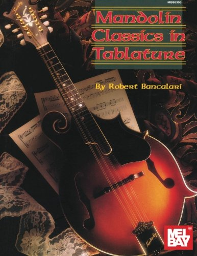 Mandolin Classics in Tablature (Mel Bay Presents) Paperback – 9 Feb 2016 Robert Bancalari Mel Bay Publications Inc. 0786601973