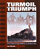 img - for Turmoil and Triumph: The Controversial Railway to Hudson Bay book / textbook / text book