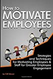 img - for How to Motivate Employees: Strategies and Techniques for Motivating Employees and Staff for Greater Employee Engagement book / textbook / text book