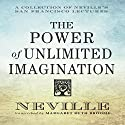 The Power of Unlimited Imagination: A Collection of Neville's San Francisco Lectures Audiobook by Neville Goddard Narrated by Mitch Horowitz