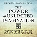 The Power of Unlimited Imagination: A Collection of Neville's San Francisco Lectures | Neville Goddard