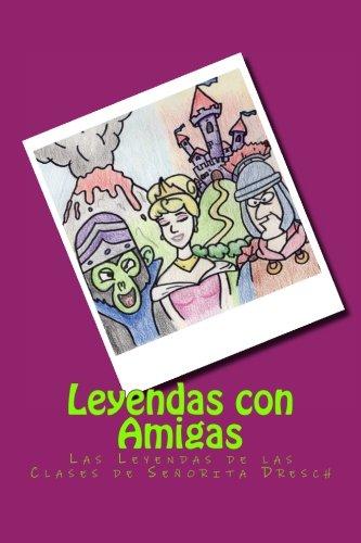 Read Online Leyendas con Amigas: Las Leyendas de las Clases de Señorita Dresch (Nuestras Leyendas) (Volume 2) (Spanish Edition) ebook